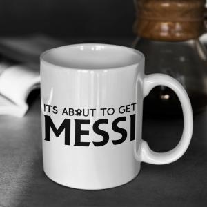 Mug Its About to Get Messi Gift Mug