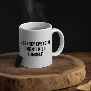 Mug Jeffrey Epstein Didn't Kill Himself Gift Mug