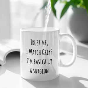 Mug Trust Me, I Watch Greys Gift Mug